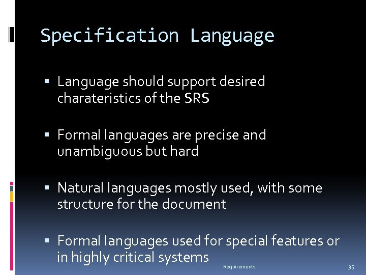 Specification Language should support desired charateristics of the SRS Formal languages are precise and