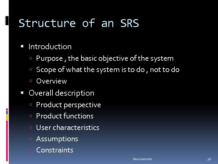 Structure of an SRS Introduction Purpose , the basic objective of the system Scope