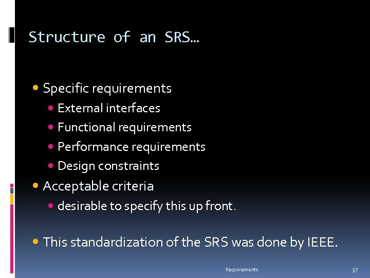Structure of an SRS… Specific requirements External interfaces Functional requirements Performance requirements Design constraints