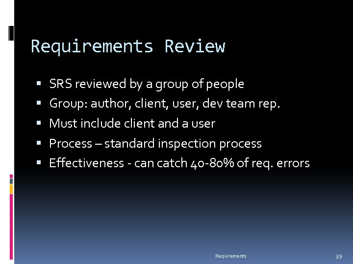 Requirements Review SRS reviewed by a group of people Group: author, client, user, dev