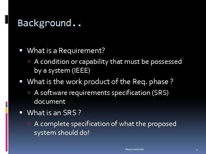 Background. . What is a Requirement? A condition or capability that must be possessed