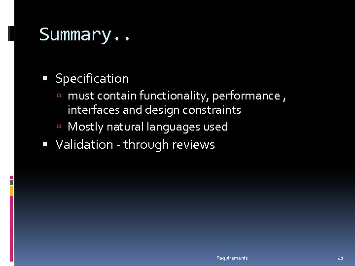 Summary. . Specification must contain functionality, performance , interfaces and design constraints Mostly natural