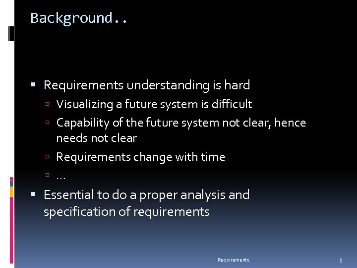 Background. . Requirements understanding is hard Visualizing a future system is difficult Capability of
