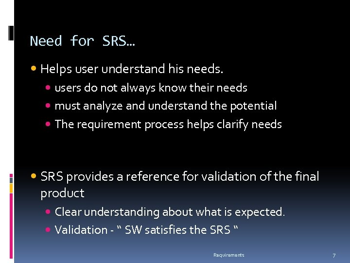 Need for SRS… Helps user understand his needs. users do not always know their