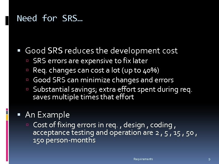 Need for SRS… Good SRS reduces the development cost SRS errors are expensive to