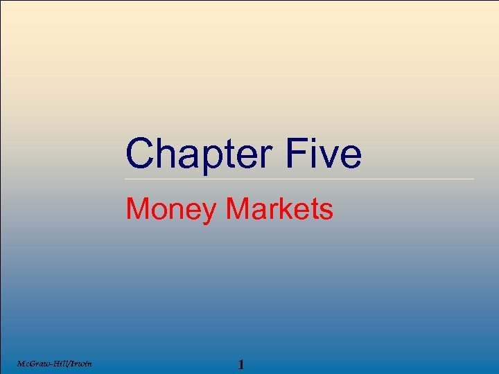 Chapter Five Money Markets Mc. Graw-Hill/Irwin 1 © 2007, The Mc. Graw-Hill Companies, All