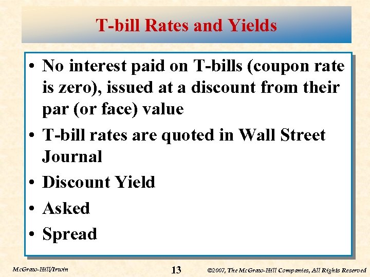 T-bill Rates and Yields • No interest paid on T-bills (coupon rate is zero),
