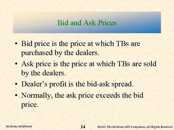 Bid and Ask Prices • Bid price is the price at which TBs are