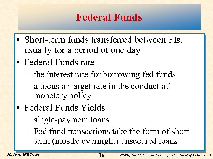 Federal Funds • Short-term funds transferred between FIs, usually for a period of one