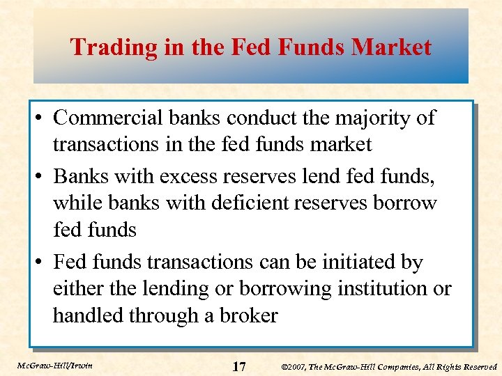 Trading in the Fed Funds Market • Commercial banks conduct the majority of transactions