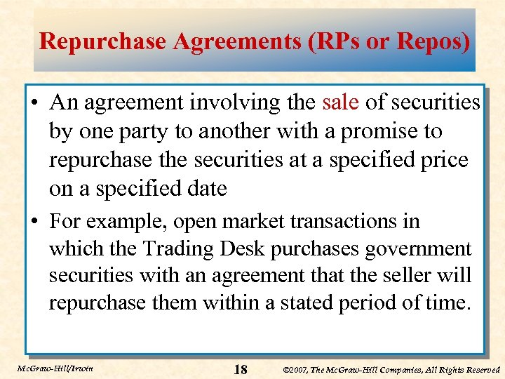 Repurchase Agreements (RPs or Repos) • An agreement involving the sale of securities by