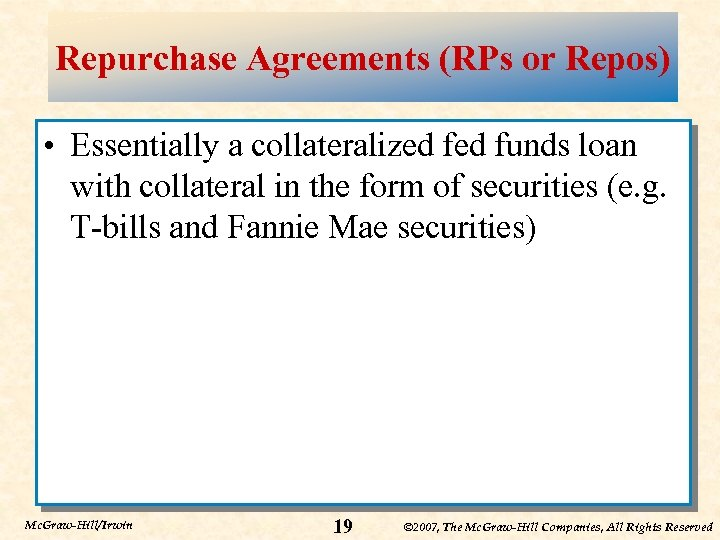Repurchase Agreements (RPs or Repos) • Essentially a collateralized funds loan with collateral in