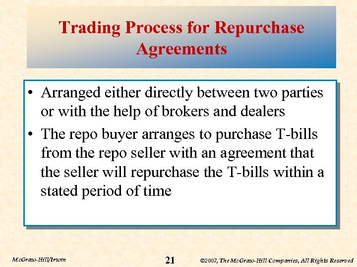 Trading Process for Repurchase Agreements • Arranged either directly between two parties or with