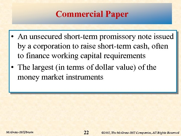 Commercial Paper • An unsecured short-term promissory note issued by a corporation to raise