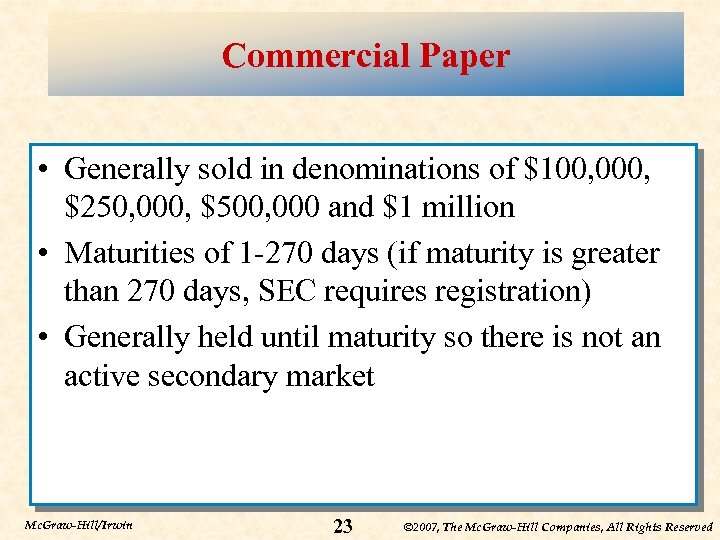 Commercial Paper • Generally sold in denominations of $100, 000, $250, 000, $500, 000