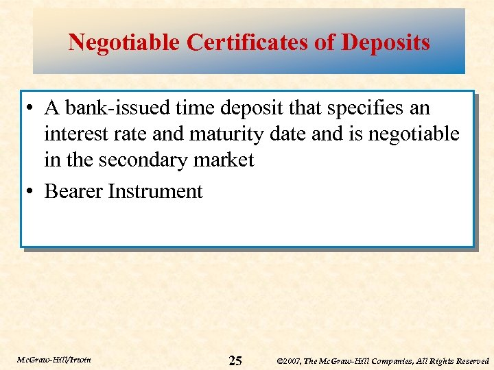 Negotiable Certificates of Deposits • A bank-issued time deposit that specifies an interest rate