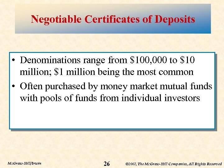 Negotiable Certificates of Deposits • Denominations range from $100, 000 to $10 million; $1