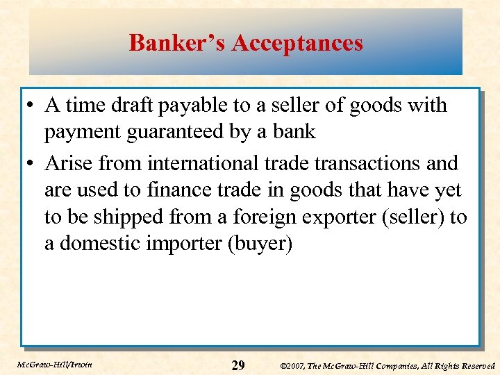 Banker's Acceptances • A time draft payable to a seller of goods with payment