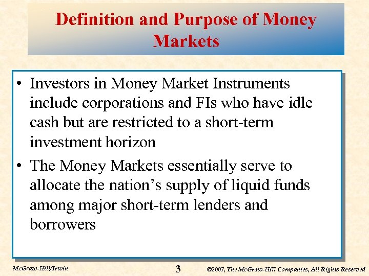 Definition and Purpose of Money Markets • Investors in Money Market Instruments include corporations