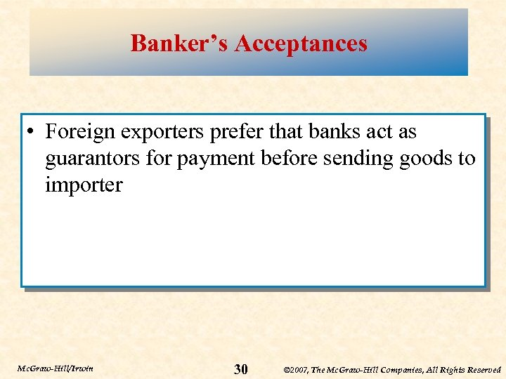 Banker's Acceptances • Foreign exporters prefer that banks act as guarantors for payment before