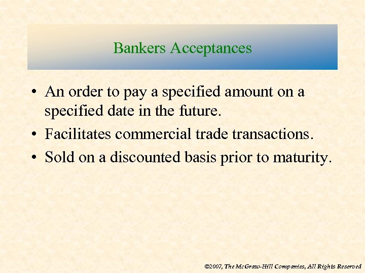 Bankers Acceptances • An order to pay a specified amount on a specified date