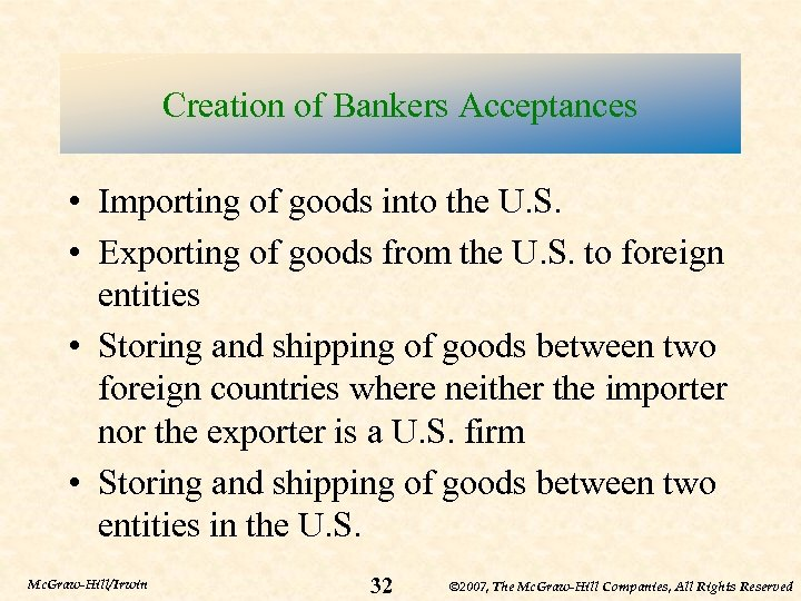 Creation of Bankers Acceptances • Importing of goods into the U. S. • Exporting