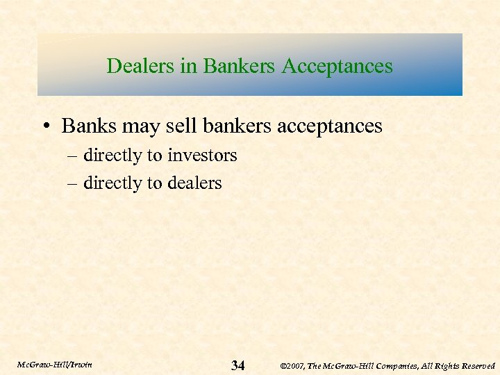 Dealers in Bankers Acceptances • Banks may sell bankers acceptances – directly to investors