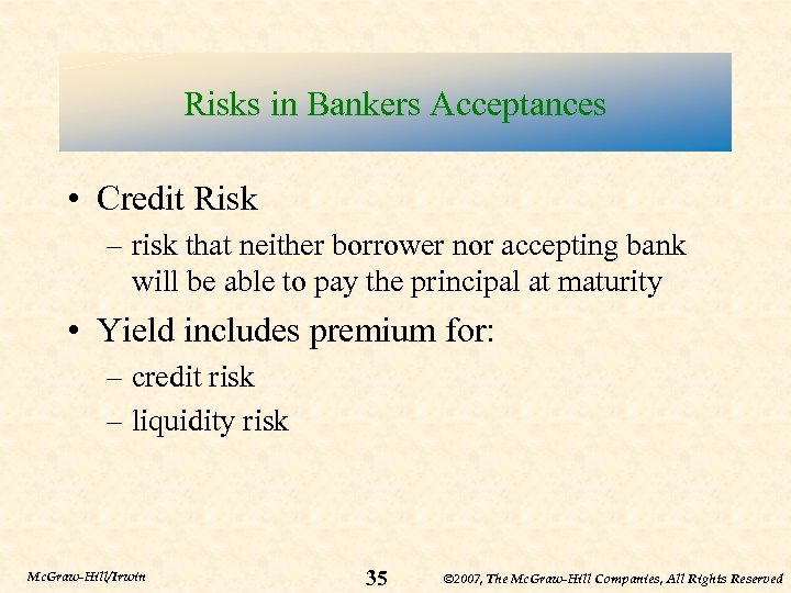 Risks in Bankers Acceptances • Credit Risk – risk that neither borrower nor accepting