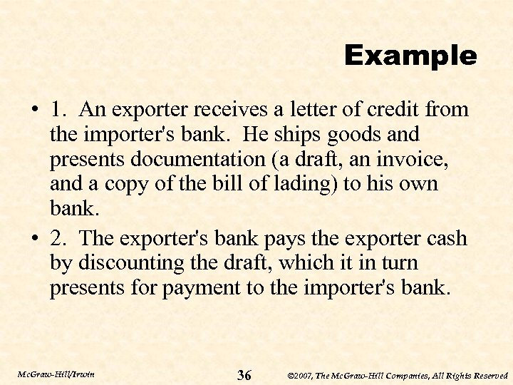 Example • 1. An exporter receives a letter of credit from the importer's bank.