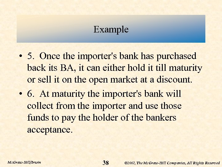 Example • 5. Once the importer's bank has purchased back its BA, it can