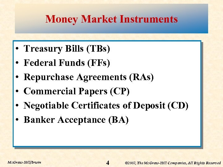 Money Market Instruments • • • Treasury Bills (TBs) Federal Funds (FFs) Repurchase Agreements