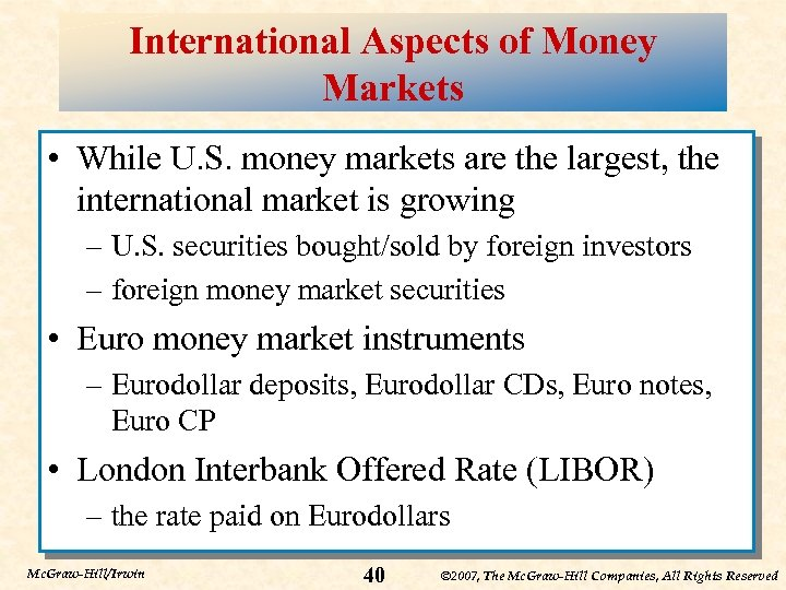 International Aspects of Money Markets • While U. S. money markets are the largest,