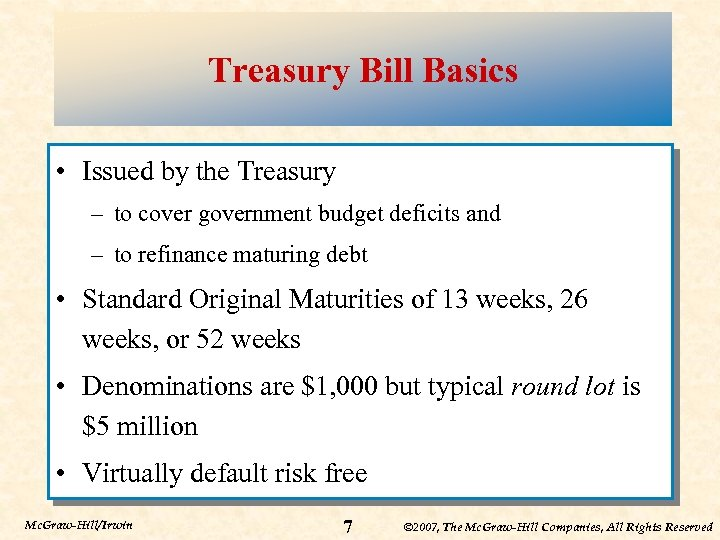 Treasury Bill Basics • Issued by the Treasury – to cover government budget deficits