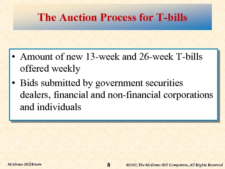 The Auction Process for T-bills • Amount of new 13 -week and 26 -week