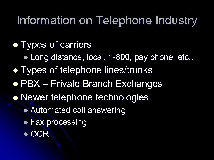 Information on Telephone Industry l Types of carriers l Long distance, local, 1 -800,