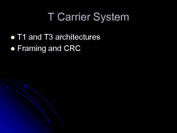 T Carrier System T 1 and T 3 architectures l Framing and CRC l