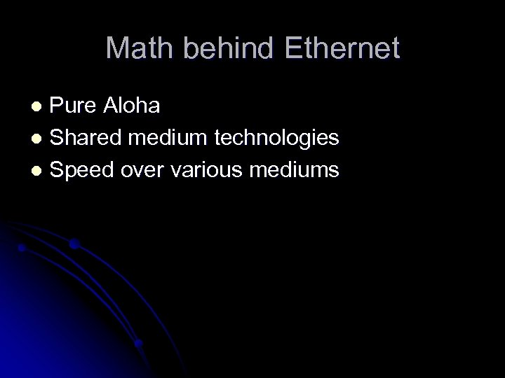Math behind Ethernet Pure Aloha l Shared medium technologies l Speed over various mediums