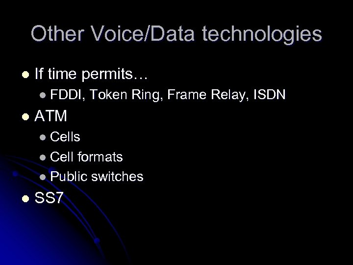 Other Voice/Data technologies l If time permits… l FDDI, l Token Ring, Frame Relay,
