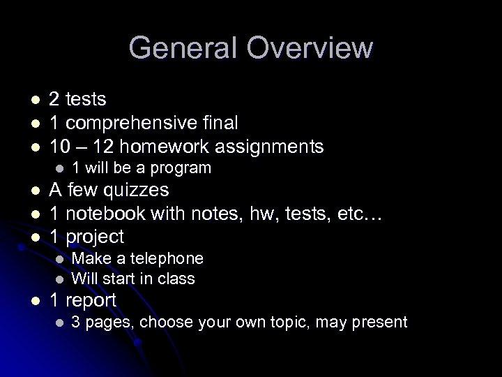 General Overview l l l 2 tests 1 comprehensive final 10 – 12 homework