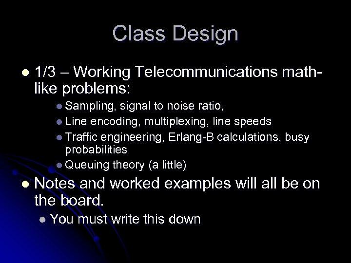 Class Design l 1/3 – Working Telecommunications mathlike problems: l Sampling, signal to noise