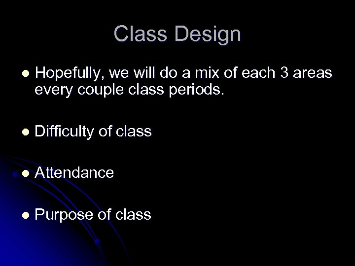 Class Design l Hopefully, we will do a mix of each 3 areas every