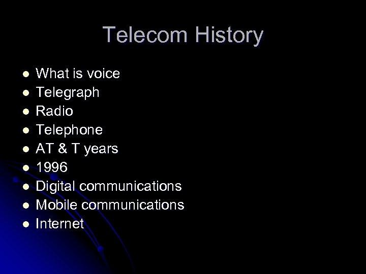 Telecom History l l l l l What is voice Telegraph Radio Telephone AT
