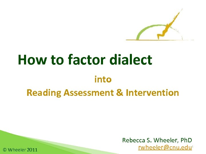 How to factor dialect into Reading Assessment & Intervention © Wheeler 2011 Rebecca S.