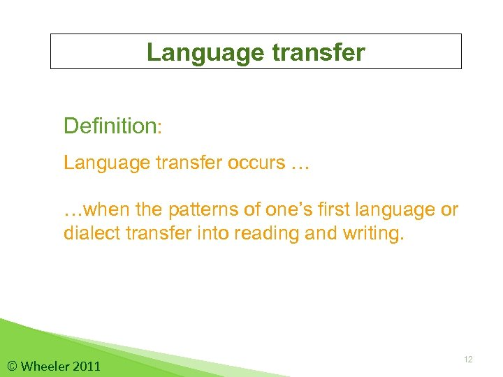 Language transfer Definition: Language transfer occurs … …when the patterns of one's first language