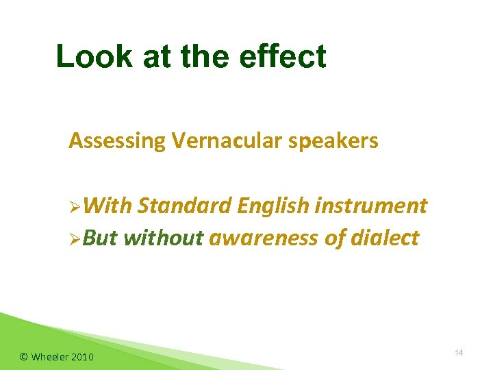 Look at the effect Assessing Vernacular speakers ØWith Standard English instrument ØBut without awareness