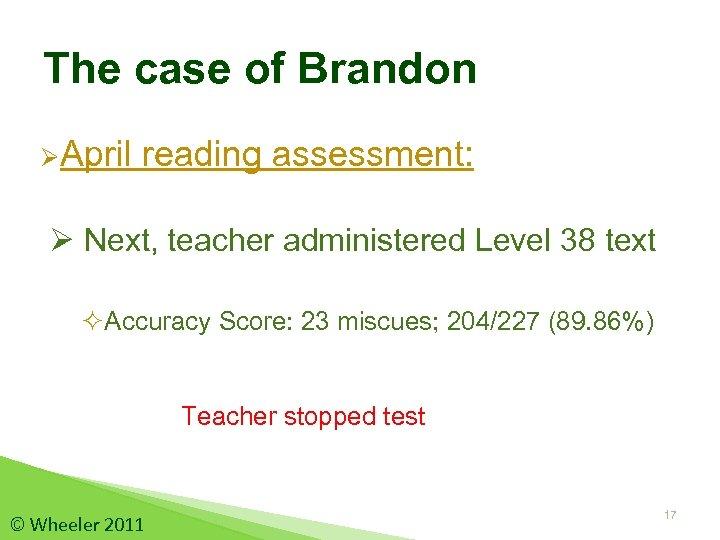The case of Brandon ØApril reading assessment: Ø Next, teacher administered Level 38 text