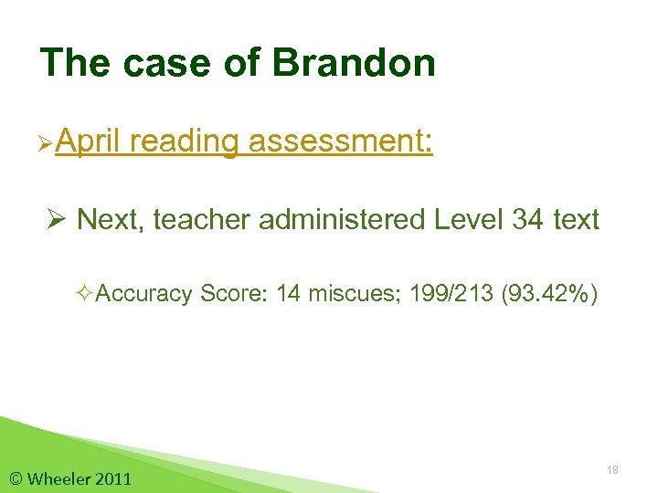 The case of Brandon ØApril reading assessment: Ø Next, teacher administered Level 34 text