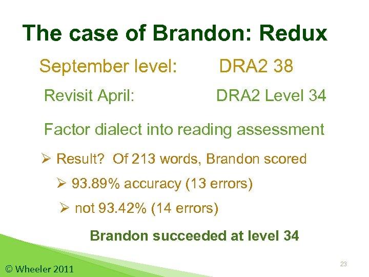 The case of Brandon: Redux September level: DRA 2 38 Revisit April: DRA 2