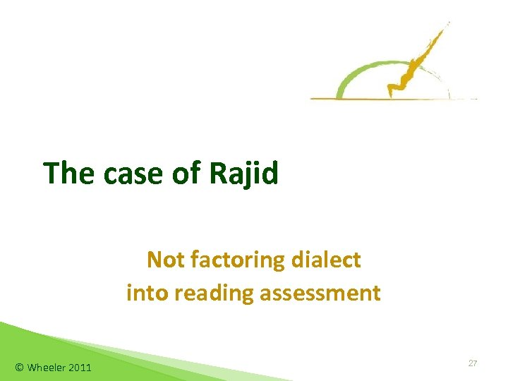 The case of Rajid Not factoring dialect into reading assessment © Wheeler 2011 27