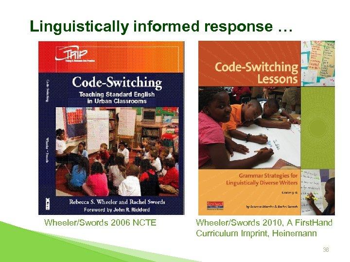 Linguistically informed response … Wheeler/Swords 2006 NCTE Wheeler/Swords 2010, A First. Hand Curriculum Imprint,